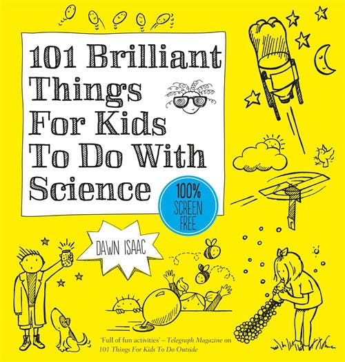 101 Brilliant Things For Kids to do With Science by Dawn Isaac